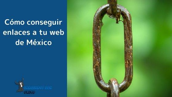 Cómo conseguir enlaces a tu web de México